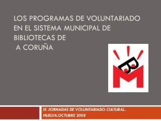 LOS PROGRAMAS DE VOLUNTARIADO EN EL SISTEMA MUNICIPAL DE BIBLIOTECAS DE  A CORU�A