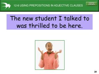 12-6 USING PREPOSITIONS IN ADJECTIVE CLAUSES