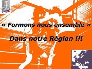 ��Formons nous ensemble�� Dans notre R�gion !!!