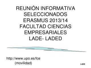 REUNIÓN INFORMATIVA  SELECCIONADOS  ERASMUS 2013/14 FACULTAD CIENCIAS EMPRESARIALES LADE- LADED