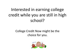 Interested in earning college credit while you are still in high school?