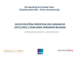 Od J ugoslavi je do  E v rop ske  Uni je :  20  godina posle  1991 �  Pri?a o dve generacije