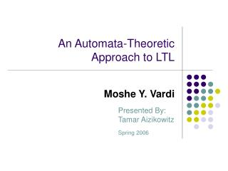 An Automata-Theoretic Approach to LTL