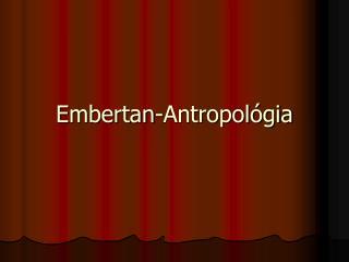 E mbertan-Antropol�gia
