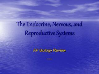 The Endocrine, Nervous, and Reproductive Systems
