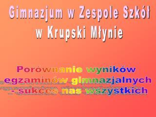 Gimnazjum w Zespole Szkół w Krupski Młynie
