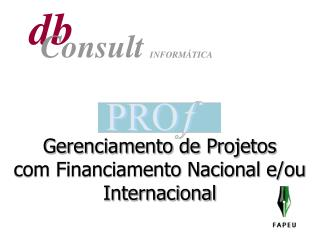Gerenciamento de Projetos  com Financiamento Nacional e/ou  Internacional