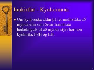 Innkirtlar - Kynhormon: