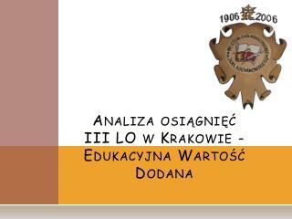 Analiza osiągnięć  III LO w Krakowie -  Edukacyjna Wartość Dodana