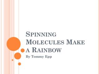 Spinning Molecules Make a Rainbow