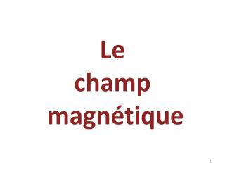Le champ  magnétique