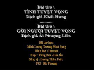Bài thơ : TÌNH TUYỆT VỌNG Dịch giả Khái Hưng ........... Bài thơ : GỞI NGƯỜI TUYỆT VỌNG