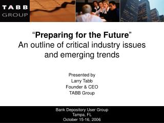 """"""" Preparing for the Future """"  An outline of critical industry issues and emerging trends"""