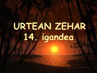 URTEAN ZEHAR  14. igandea