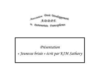 Pr�sentation  ��Jeunesse bris�e�� �crit par KIM Sathavy