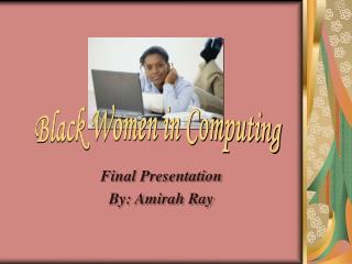 Final Presentation By: Amirah Ray