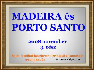 MADEIRA és PORTO SANTO               2008 november                         3. rész