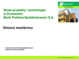 Nowe produkty i technologie  w Zrzeszeniu  Bank Polskiej Spółdzielczości S.A.