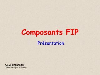 Composants FIP