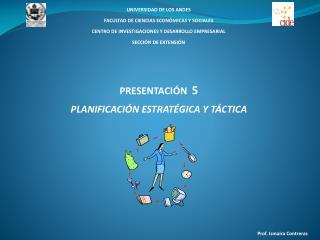PRESENTACIÓN   5 PLANIFICACIÓN ESTRATÉGICA Y  TÁCTICA
