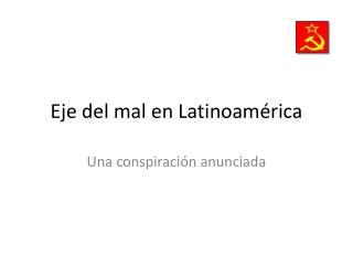 Eje del mal en Latinoamérica