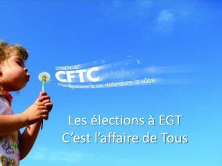 Les élections à EGT C'est l'affaire de Tous