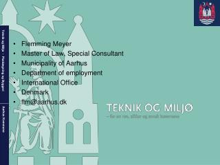 Flemming Meyer  Master of Law, Special Consultant Municipality of Aarhus Department of employment