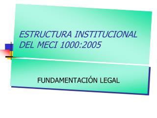 ESTRUCTURA INSTITUCIONAL DEL MECI 1000:2005