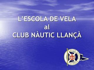L'ESCOLA DE VELA al CLUB NÀUTIC LLANÇÀ