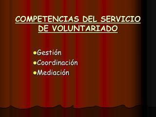 COMPETENCIAS DEL SERVICIO DE VOLUNTARIADO