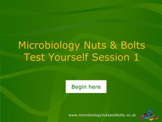 Microbiology Nuts & Bolts   Test Yourself Session 1