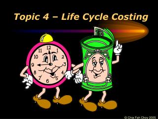 Topic 4 – Life Cycle Costing