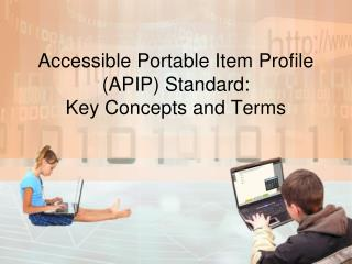 Accessible Portable Item Profile APIP Standard:  Key Concepts and Terms