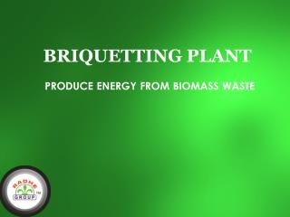 Briquetting Plant Produces Energy From Biomass Waste