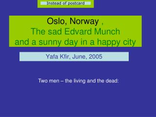Oslo, Norway ,  The sad Edvard Munch and a sunny day in a happy city