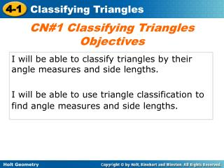 I will be able to classify triangles by their angle measures and side lengths.