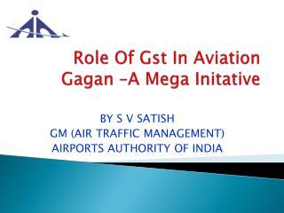 Role Of  Gst  In Aviation Gagan  –A Mega  Initative