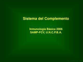 Sistema del Complemento Inmunología Básica 2006 SAMP-FCV, U.N.C.P.B.A.