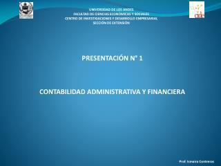 PRESENTACI�N N� 1 CONTABILIDAD ADMINISTRATIVA Y FINANCIERA