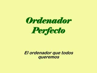 Ordenador Perfecto