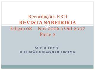 Recordações EBD REVISTA SABEDORIA Edição 08 – Nov 2006 à Out 2007 Parte 2