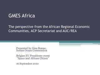 Presented by Gina Bonne,  Indian Ocean Commission Belgian EU Presidency event