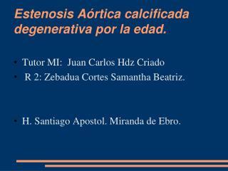 Estenosis Aórtica calcificada degenerativa por la edad.