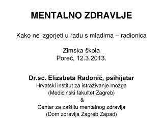 MENTALNO ZDRAVLJE Kako ne izgorjeti u radu s mladima – radionica Zimska škola Poreč, 12.3.2013.