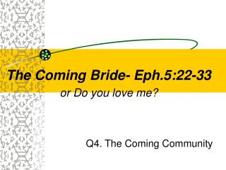 The Coming Bride- Eph.5:22-33 or Do you love me?