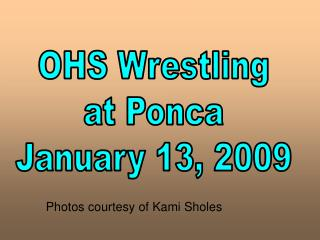 OHS Wrestling at Ponca January 13, 2009