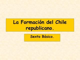 La Formación del Chile republicano.