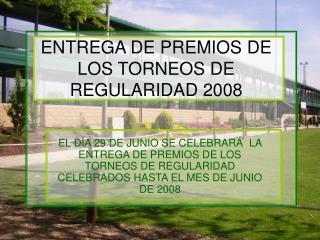 ENTREGA DE PREMIOS DE LOS TORNEOS DE REGULARIDAD 2008