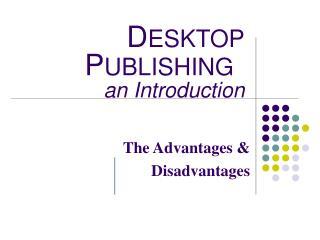 D ESKTOP P UBLISHING an Introduction