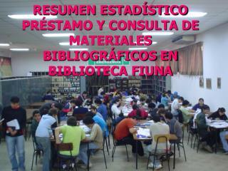 RESUMEN ESTADÍSTICO  PRÉSTAMO Y CONSULTA DE MATERIALES BIBLIOGRÁFICOS EN BIBLIOTECA FIUNA